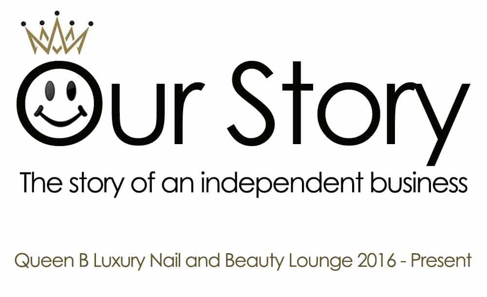 Our Story Queen B Luxury Nail and Beauty Lounge London